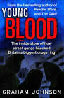 Young Blood: The Inside Story of How Street Gangs Hijacked Britain's Biggest Drugs Cartel by Graham Johnson (Hardback, 2013)