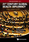 21st Century Global Health Diplomacy by World Scientific Publishing Co Pte Ltd (Hardback, 2013)