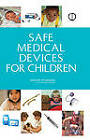 Safe Medical Devices for Children by Institute of Medicine, Committee on Postmarket Surveillance of Pediatric Medical Devices, Board on Health Sciences Policy (Hardback, 2005)