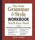 The Only Grammar and Style Workbook You'll Ever Need: A One-Stop Practice and Exercise Book for Perfect Writing by Susan Thurman (Paperback, 2012)