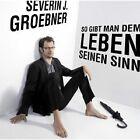 So gibt man dem Leben seinen Sinn von Severin J Groebner (2008)