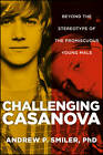 Challenging Casanova: Beyond the Stereotype of the Promiscuous Young Male by Andrew P. Smiler (Hardback, 2012)