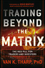 Trading Beyond the Matrix: The Red Pill for Traders and Investors by Van K. Tharp (Hardback, 2013)