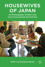 Housewives of Japan: An Ethnography of Real Lives and Consumerized Domesticity: 2012 by Ofra Goldstein-Gidoni (Hardback, 2012)