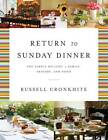 Return to Sunday Dinner: The Simple Delight of Family, Friends, and Food by Russell Cronkhite (Hardback, 2012)