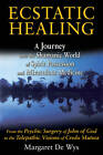Ecstatic Healing: A Journey into the Shamanic World of Spirit Possession and Miraculous Medicine by Margaret De Wys (Paperback, 2013)