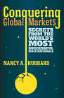 Conquering Global Markets: Secrets from the World's Most Successful Multinationals by Nancy A. Hubbard (Hardback, 2013)