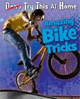 Amazing Bike Tricks by Ellen Labrecque (Hardback, 2013)