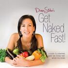 Get Naked Fast! : A Guide to Stripping Away the Foods that Weigh You Down by Diana Stobo (2010, Paperback)