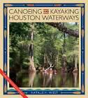 Canoeing and Kayaking Houston Waterways by Natalie Wiest (Paperback, 2012)