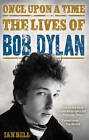 Once Upon a Time: The Lives of Bob Dylan by Ian Bell (Paperback, 2013)