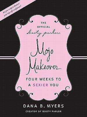 The Official Booty Parlor Mojo Makeover: Four Weeks to a Sexier You by Myers, D