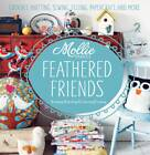 Mollie Makes Feathered Friends: Crochet, Knitting, Sewing, Felting, Papercraft and More by Mollie Makes (Hardback, 2013)