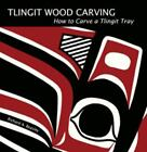 Tlingit Wood Carving : How to Carve a Tlingit Tray by Richard A. Beasley (2009, Paperback)
