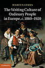 The Writing Culture of Ordinary People in Europe, C.1860-1920 by Martyn Lyons (Hardback, 2012)