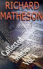 Richard Matheson Vol. I : Collected Stories by Richard Matheson (2003, Paperback)