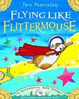Flying Like Flittermouse: A Bottlenose Bay Story by Jan Fearnley (Paperback, 2012)