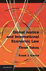 Global Justice and International Economic Law: Three Takes by Frank J. Garcia (Hardback, 2013)