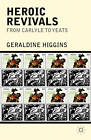 Heroic Revivals from Carlyle to Yeats by Geraldine Higgins (Hardback, 2012)