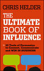 The Ultimate Book of Influence: 10 Tools of Persuasion to Connect, Communicate, and Win in Business by Chris Helder (Paperback, 2013)