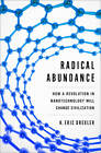 Radical Abundance: How a Revolution in Nanotechnology Will Change Civilization by K. Eric Drexler (Hardback, 2013)
