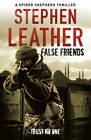 False Friends: The 9th Spider Shepherd Thriller by Stephen Leather (Hardback, 2012)