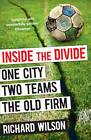Inside the Divide: One City, Two Teams ... The Old Firm by Richard Wilson (Paperback, 2012)