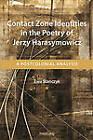 Contact Zone Identities in the Poetry of Jerzy Harasymowicz: A Postcolonial Analysis by Ewa Stanczyk (Paperback, 2012)