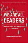 We are All Leaders: Leadership is Not a Position, it's a Mindset by Fredrik Arnander (Paperback, 2012)
