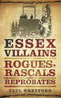 Essex Villains: Rogues, Rascals and Reprobates by Paul Wreyford (Paperback, 2012)