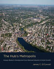 The Hub's Metropolis: Greater Boston's Development from Railroad Suburbs to Smart Growth by James C. O'Connell (Hardback, 2013)