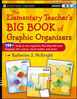 The Elementary Teacher's Big Book of Graphic Organizers, K-5: 100+ Ready-to-Use Organizers That Help Kids Learn Language Arts, Science, Social Studies, and More by Katherine S. McKnight (Paperback, 2013)