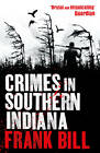 Crimes in Southern Indiana by Frank Bill (Paperback, 2013)