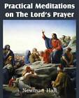 Practical Meditations on the the Lord's Prayer by Newman Hall (Paperback / softback, 2013)