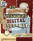 The Graphic Designer's Digital Toolkit: A Project-based Introduction to Adobe Photoshop CS6, Illustrator CS6 & InDesign CS6 by Allan B. Wood (Paperback, 2012)