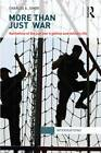 More Than Just War: Narratives of the Just War and Military Life by Charles Jones (Hardback, 2013)