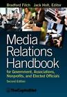 Media Relations Handbook for Government, Associations, Nonprofits, and Elected Officials, 2e by Bradford Fitch (Paperback, 2012)