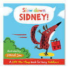 Slow Down, Sidney!: A Lift-the-flap Book for Toddlers by Pan Macmillan (Board book, 2013)