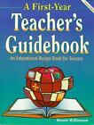 A First-Year Teacher's Guidebook, 1998 : An Educational Recipe Book for Success by Bonnie Williamson (1998, Paperback)