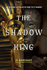 The Shadow King: The Bizarre Afterlife of King Tut's Mummy by Jo Marchant (Hardback, 2013)