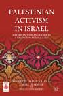 Palestinian Activism in Israel: A Bedouin Woman Leader in a Changing Middle East by Emilie Le Febvre, Amal El' Sana-Alh'Jooj, Henriette Dahan-Kalev (Hardback, 2012)