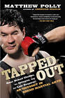 Tapped Out: Rear Naked Chokes, the Octagon and the Last Emperor: An Odyssey in Mixed Martial Arts by Matthew Polly (Paperback, 2012)