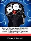Study of Postwar Japan (1945-1950): What Insights and Lessons Can Be Gained from the United States Led Rebirth of Japan? by James D Brinson (Paperback / softback, 2012)