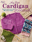 My First Cardigan Workbook: Knit Your Way to Success with 8 Top-Down Cardigans by Georgia Druen (Paperback, 2013)