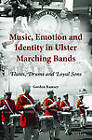 Music, Emotion and Identity in Ulster Marching Bands: Flutes, Drums and Loyal Sons by Gordon Ramsey (Paperback, 2011)