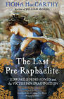 The Last Pre-Raphaelite: Edward Burne-Jones and the Victorian Imagination by Fiona MacCarthy (Paperback, 2012)