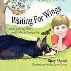 Waiting for Wings, Angel's Journey from Shelter Dog to Therapy Dog by Stacy Musick (Paperback / softback, 2012)