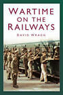 Wartime on the Railways by David Wragg (Paperback, 2012)