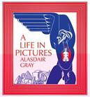 A Life in Pictures by Alasdair Gray (Paperback, 2012)