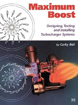 Maximum Boost : Designing, Testing, and Installing Turbocharger Systems by...